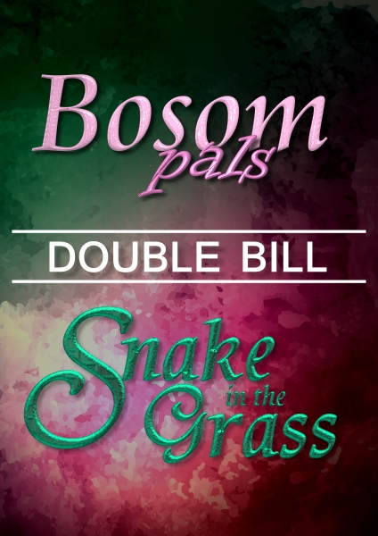 Bosom Pals & Snake in the Grass